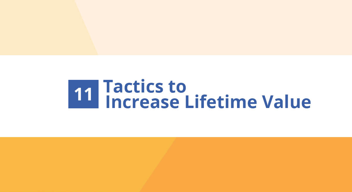 11 Tactics to Increase Customer Lifetime Value