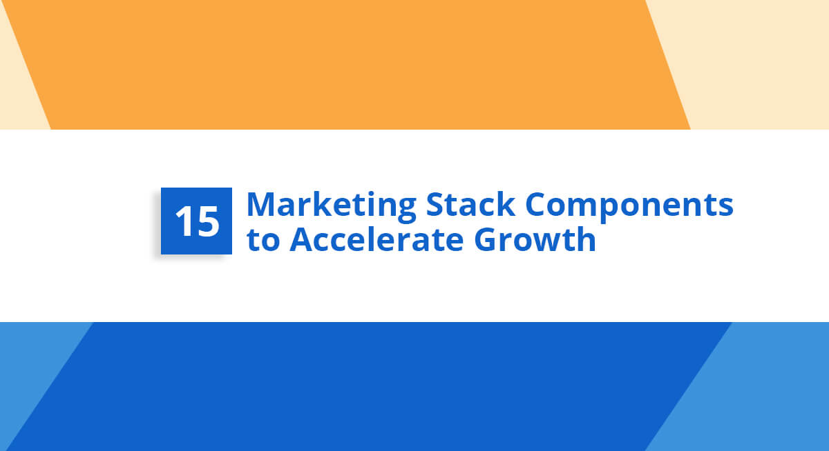 15 Marketing Stack Components to Accelerate Your Business Growth