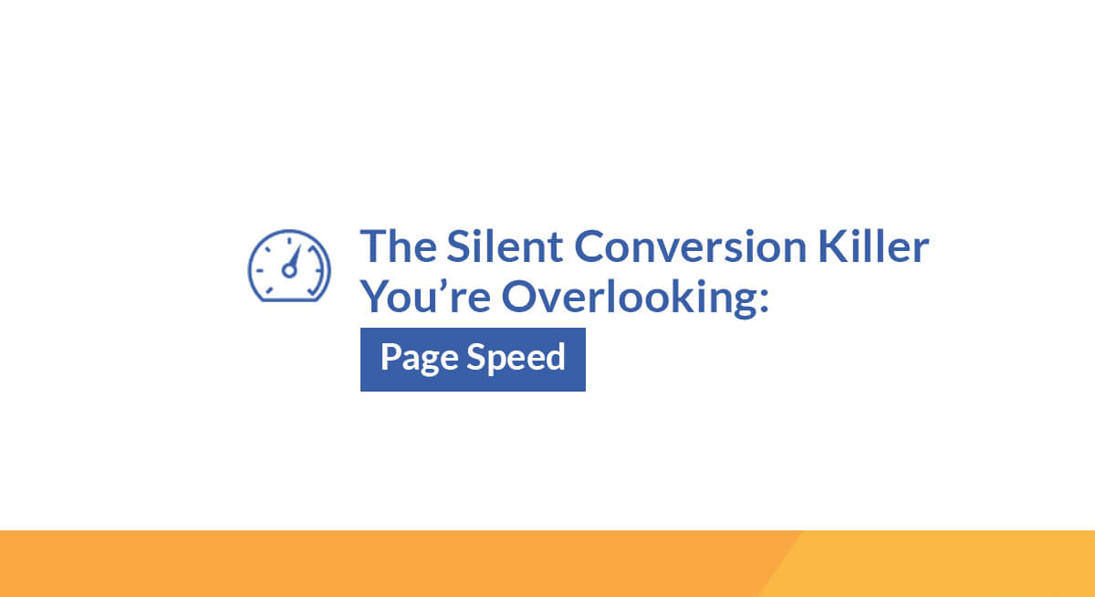 The Silent Conversion Killer You're Overlooking: Page Speed